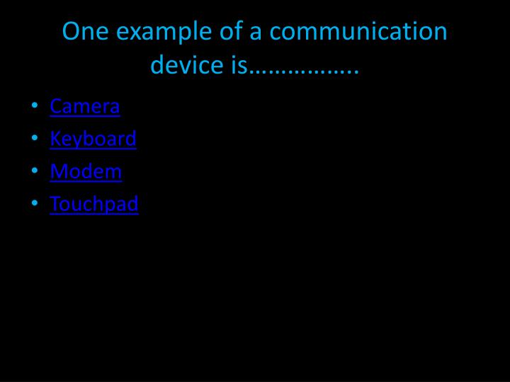 One example of a communication device is……………..