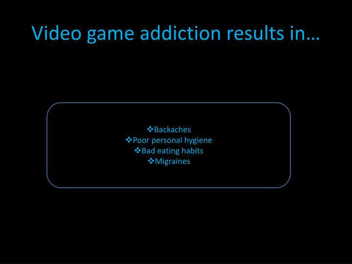 Video game addiction results in…