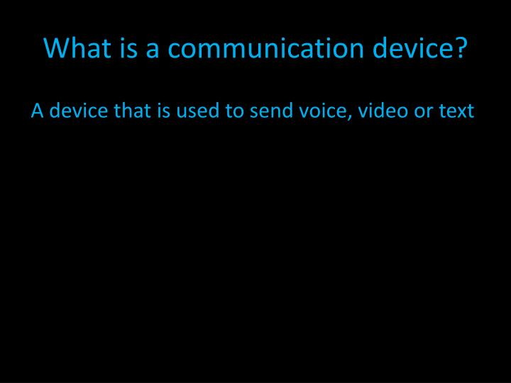 What is a communication device?