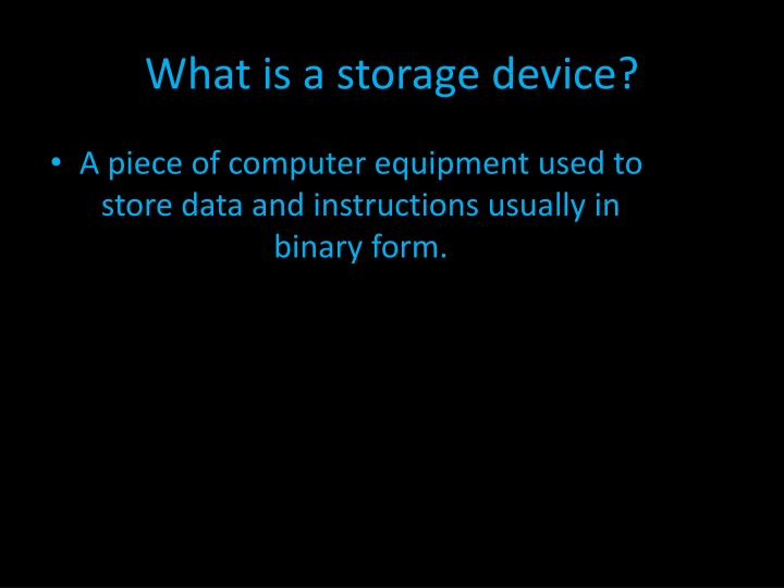 What is a storage device?