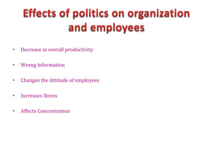 Effects of politics on organization and employees