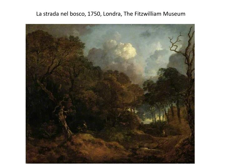 La strada nel bosco, 1750, Londra, The