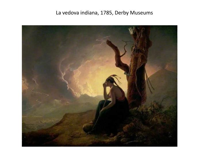 La vedova indiana, 1785, Derby