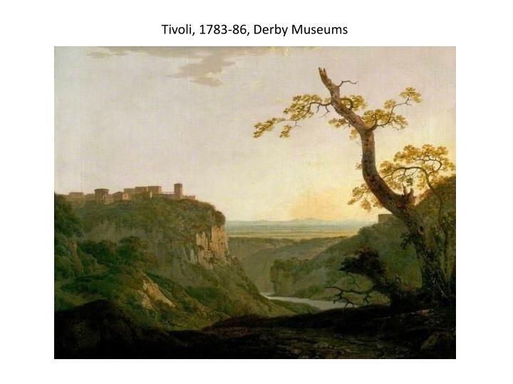 Tivoli, 1783-86, Derby