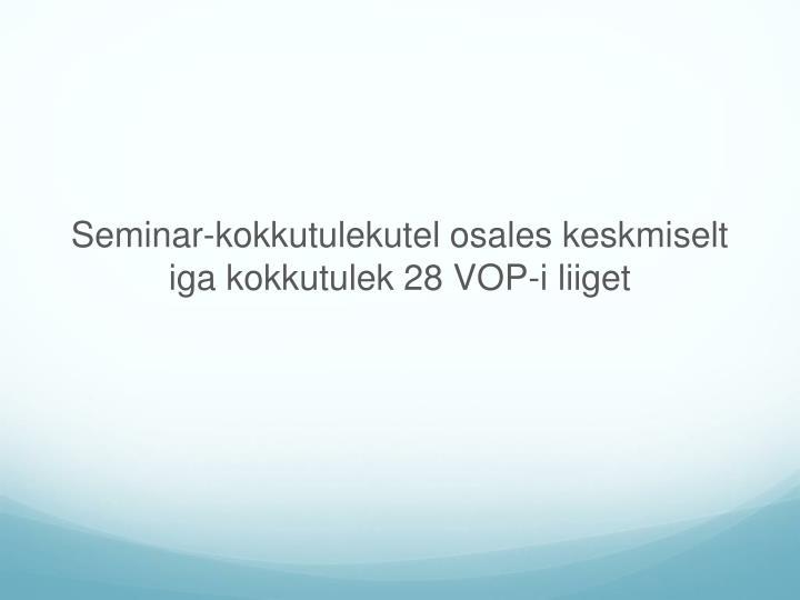 Seminar-kokkutulekutel osales keskmiselt iga kokkutulek 28 VOP-i liiget