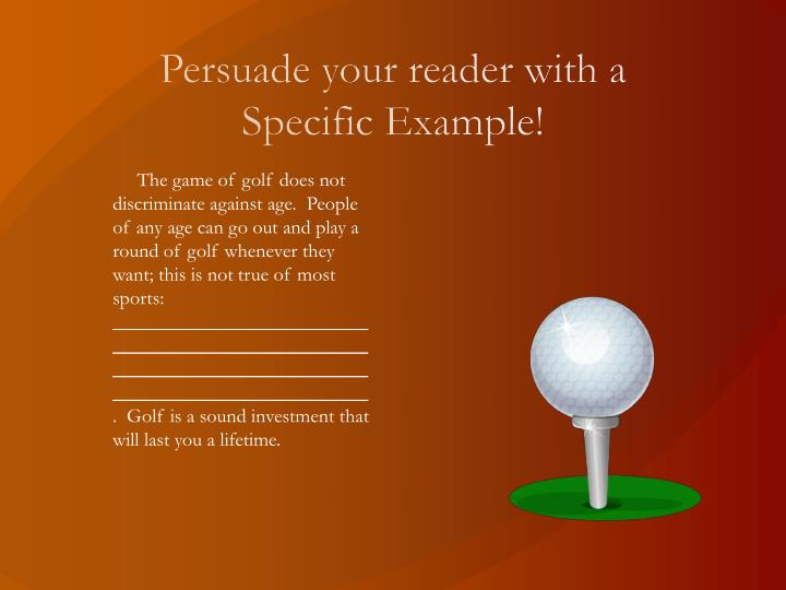 Persuade your reader with a Specific Example!