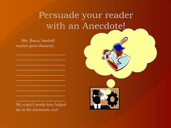 Persuade your reader with an Anecdote!