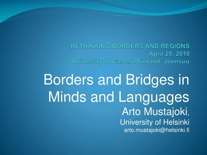 Rethinking borders and regions april 29 2010 university of eastern finland joensuu