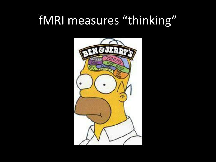 "fMRI measures ""thinking"""