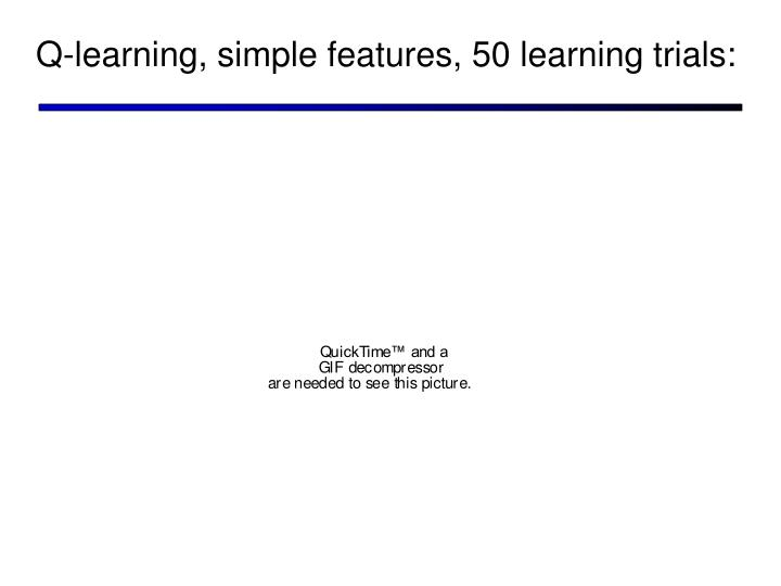 Q-learning, simple features, 50 learning trials: