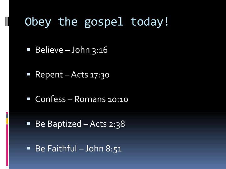 Obey the gospel today!