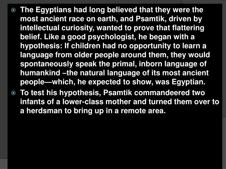 The Egyptians had long believed that they were the most ancient race on earth, and