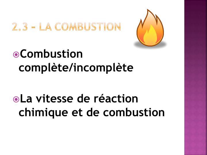2.3 – La combustion