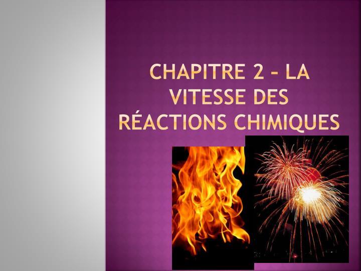 Chapitre 2 – La vitesse des réactions chimiques