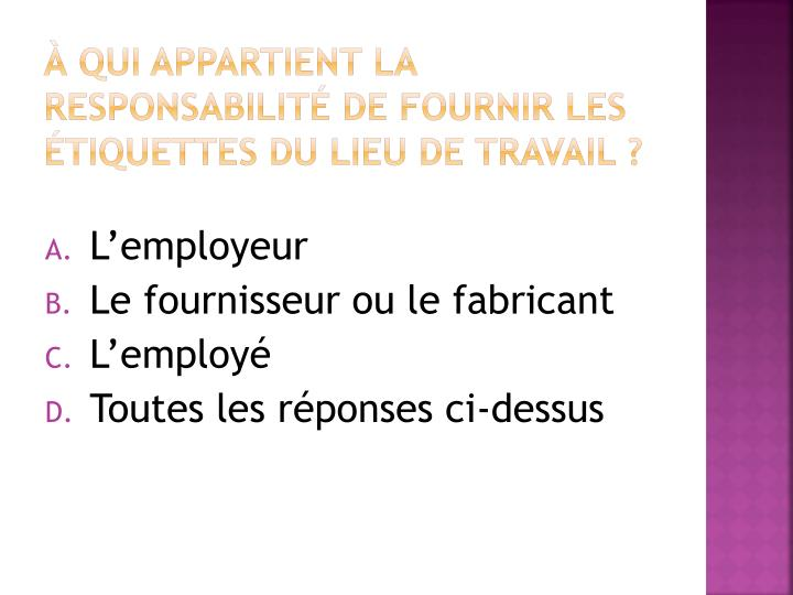 À qui appartient la responsabilité de fournir les étiquettes du lieu de travail ?