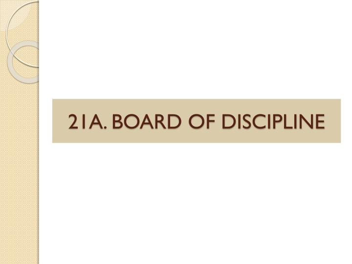 21A. BOARD OF DISCIPLINE