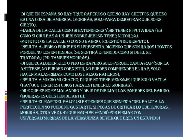 -Di que en España no hay True Raperos o que no hay ghettos, que eso es una cosa de América. (Morirás, solo para demostrar que no es cierto).