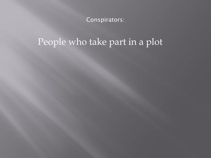 Conspirators:
