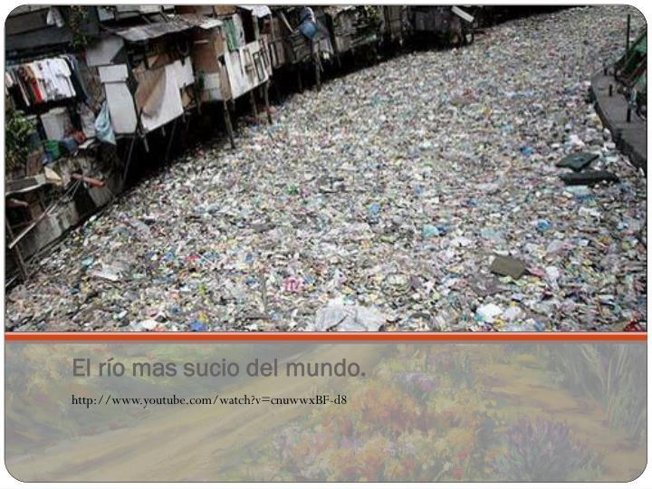 El río mas sucio del mundo.