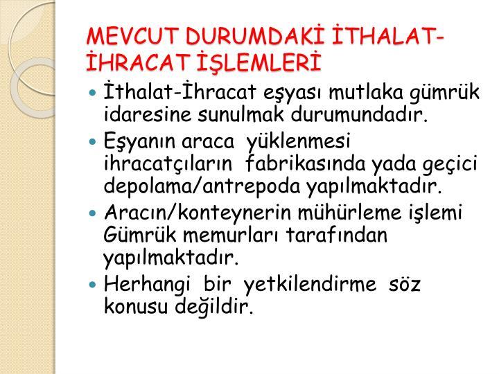 MEVCUT DURUMDAKİ İTHALAT-  İHRACAT İŞLEMLERİ