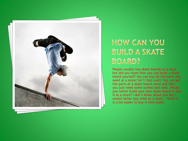 How can you build a skate board?