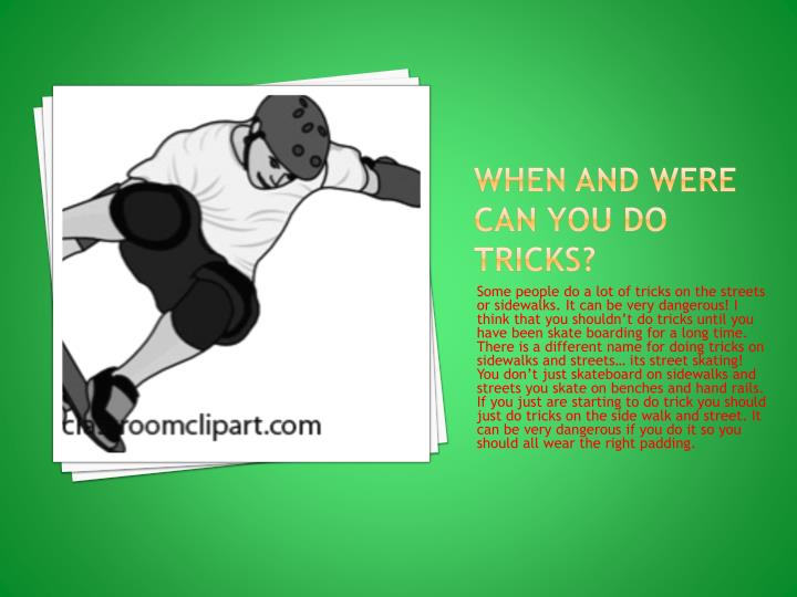 When and were can you do tricks?