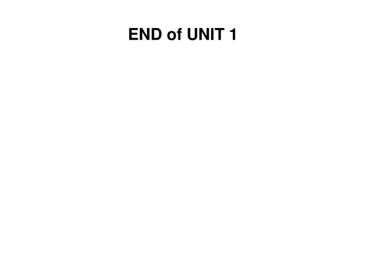 END of UNIT 1