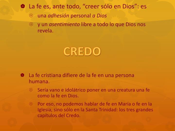 """La fe es, ante todo, """"creer sólo en Dios"""": es"""