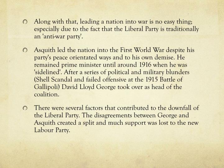 Along with that, leading a nation into war is no easy thing; especially due to the fact that the Liberal Party is traditionally an 'anti-war party'