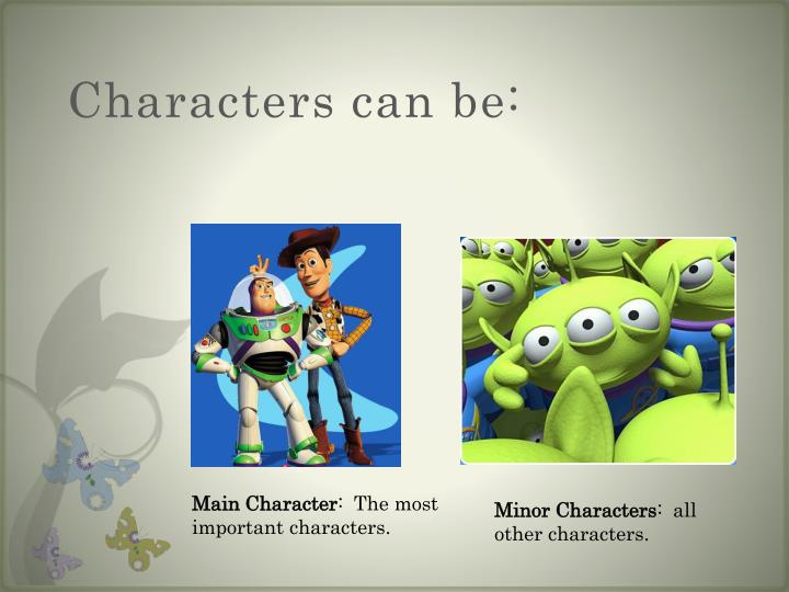Characters can be: