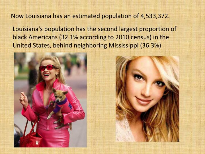 Now Louisiana has an estimated population of 4,533,372.