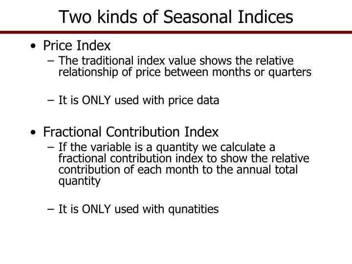 Two kinds of Seasonal Indices