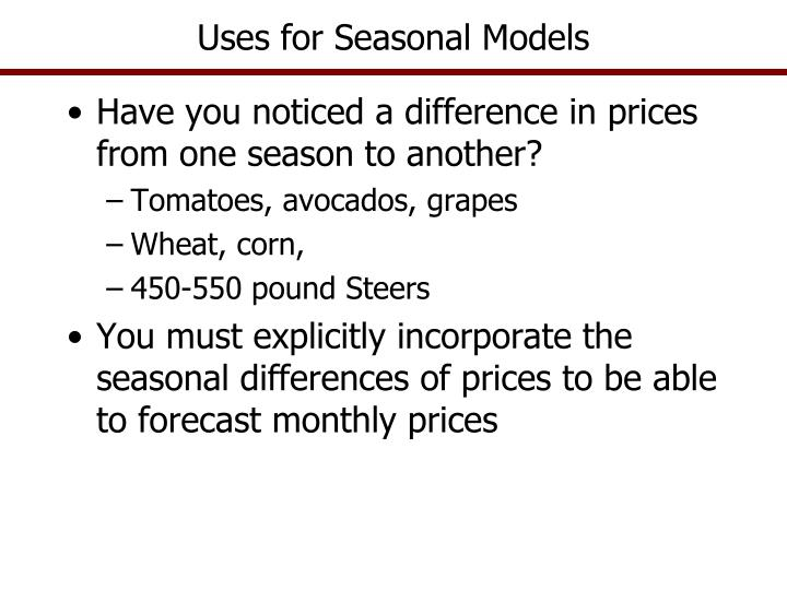 Uses for seasonal models