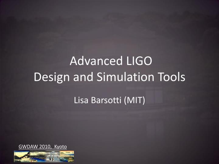Advanced ligo design and simulation t ools
