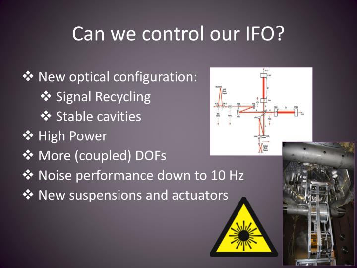 Can we control our IFO?