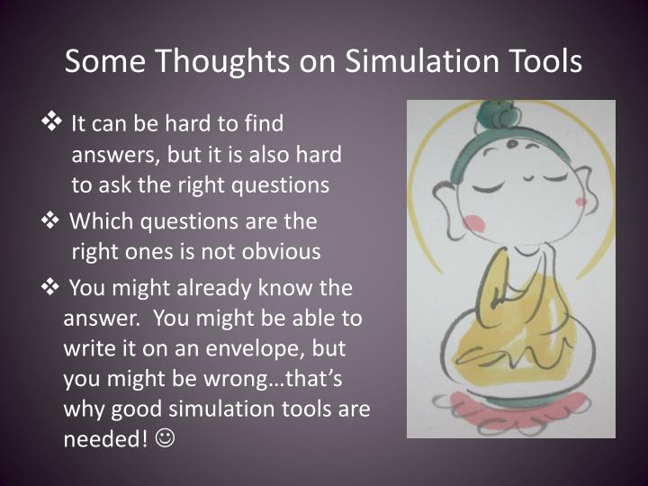 Some Thoughts on Simulation Tools