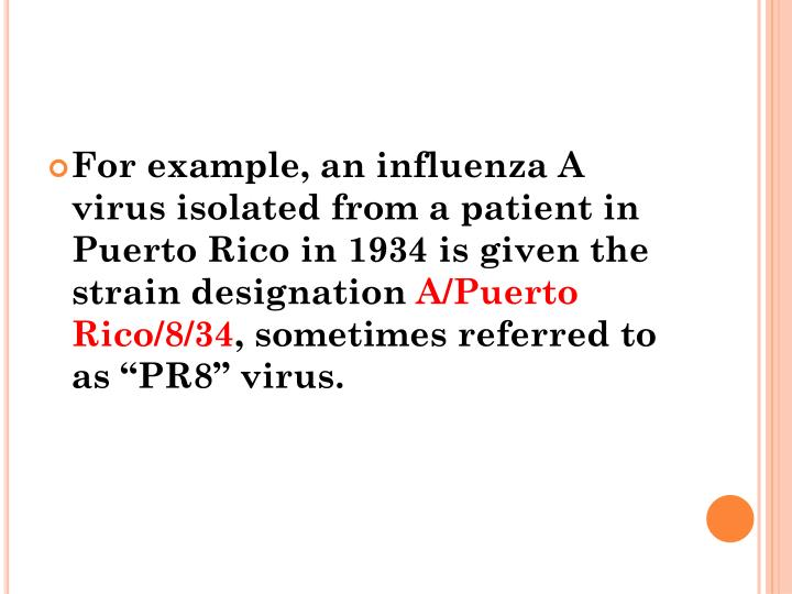 For example, an influenza A virus isolated from a patient in Puerto Rico in 1934 is given the strain designation