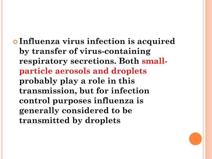 Influenza virus infection is acquired by transfer of virus-containing respiratory secretions. Both