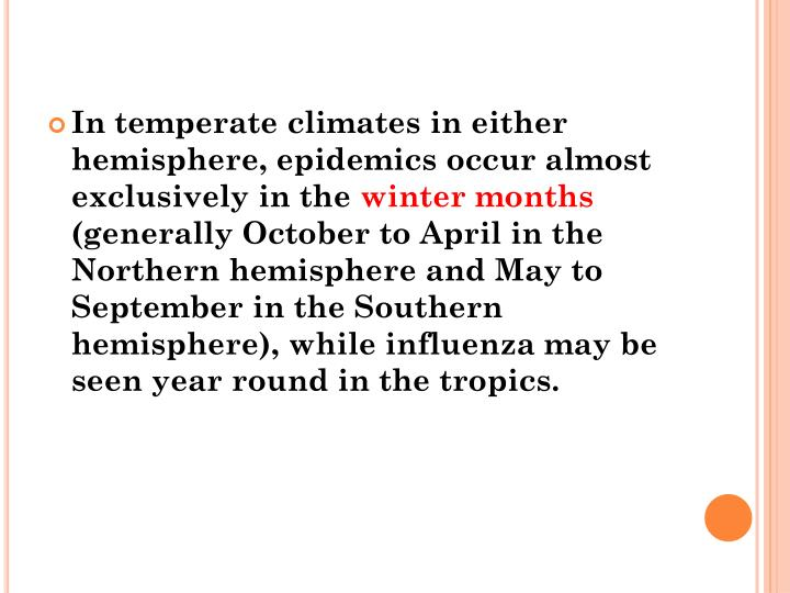 In temperate climates in either hemisphere, epidemics occur almost exclusively in the
