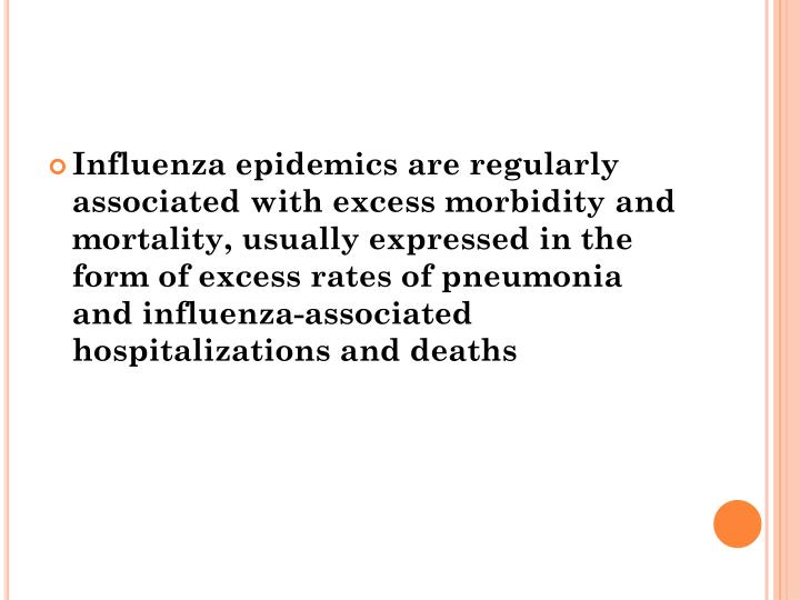 Influenza epidemics are regularly associated with excess morbidity and mortality, usually expressed in the form of excess rates of pneumonia and influenza-associated hospitalizations and deaths