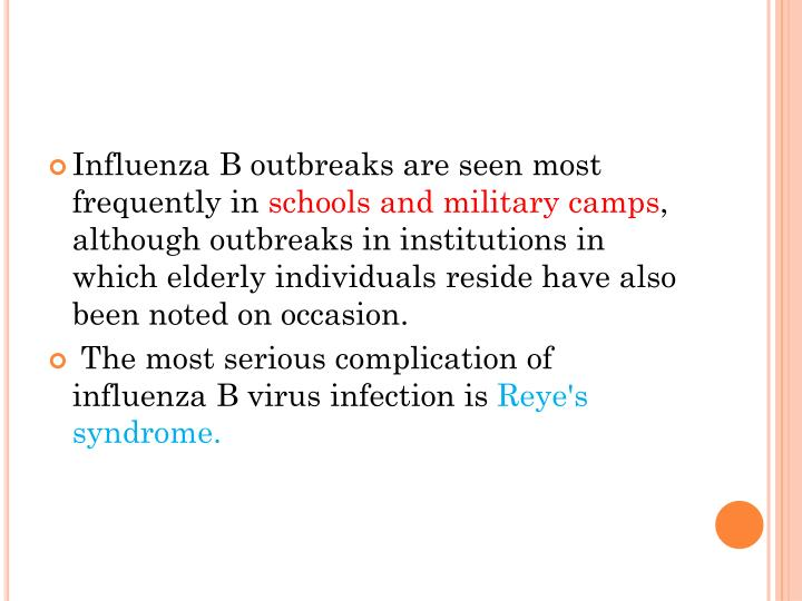 Influenza B outbreaks are seen most frequently in