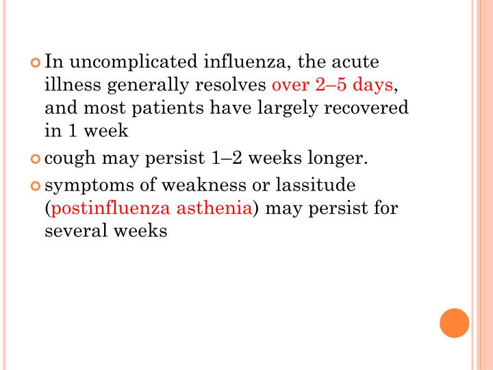 In uncomplicated influenza, the acute illness generally resolves