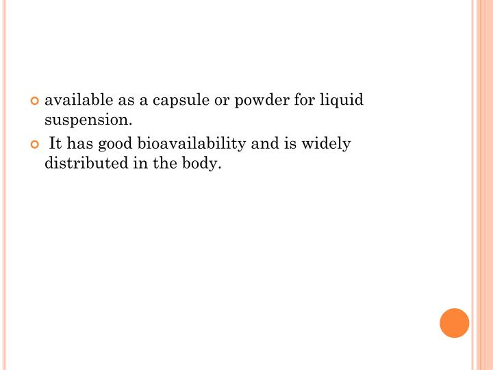 available as a capsule or powder for liquid suspension.