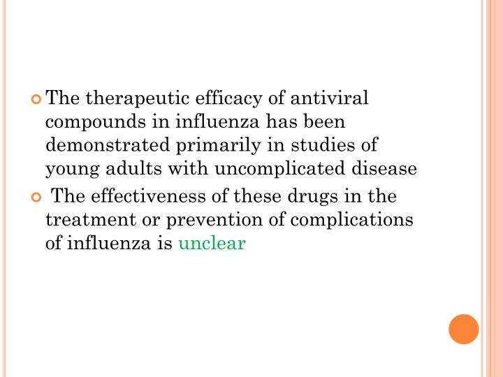 The therapeutic efficacy of antiviral compounds in influenza has been demonstrated primarily in studies of young adults with uncomplicated disease