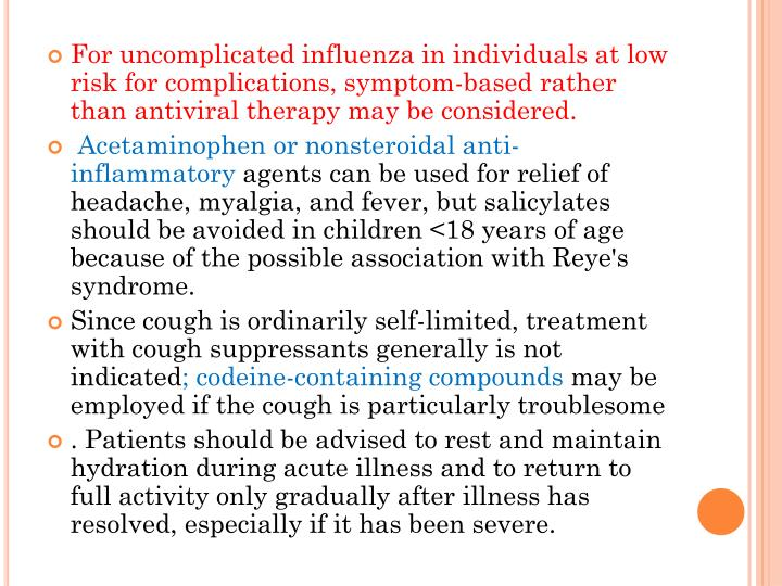 For uncomplicated influenza in individuals at low risk for complications, symptom-based rather than antiviral therapy may be considered.