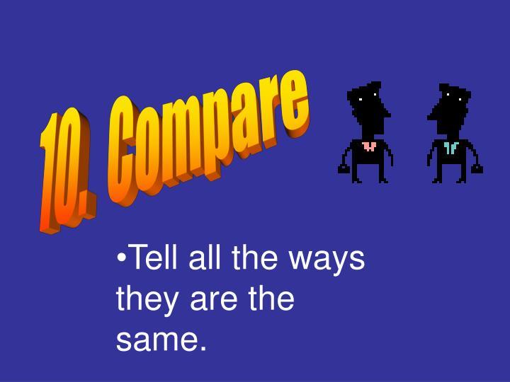 10.  Compare