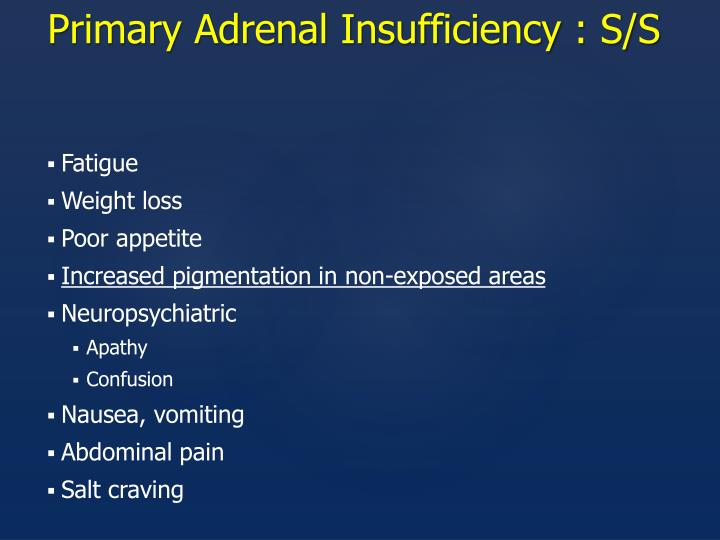 Primary Adrenal Insufficiency : S/S