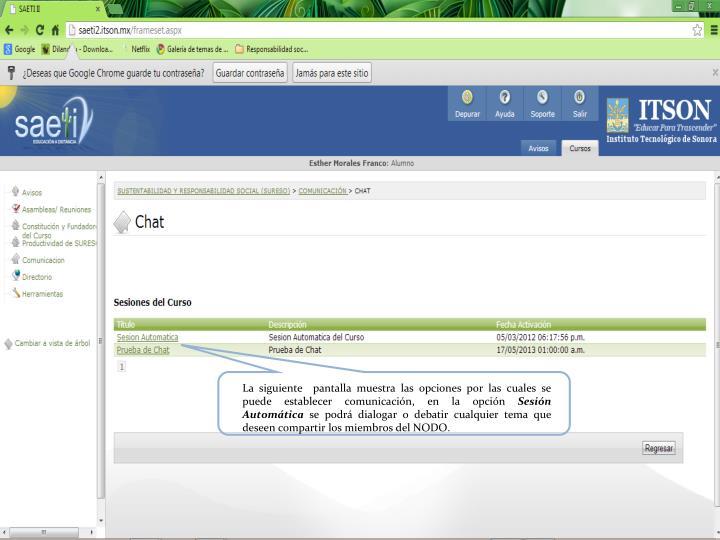 La siguiente  pantalla muestra las opciones por las cuales se puede establecer comunicación, en la opción