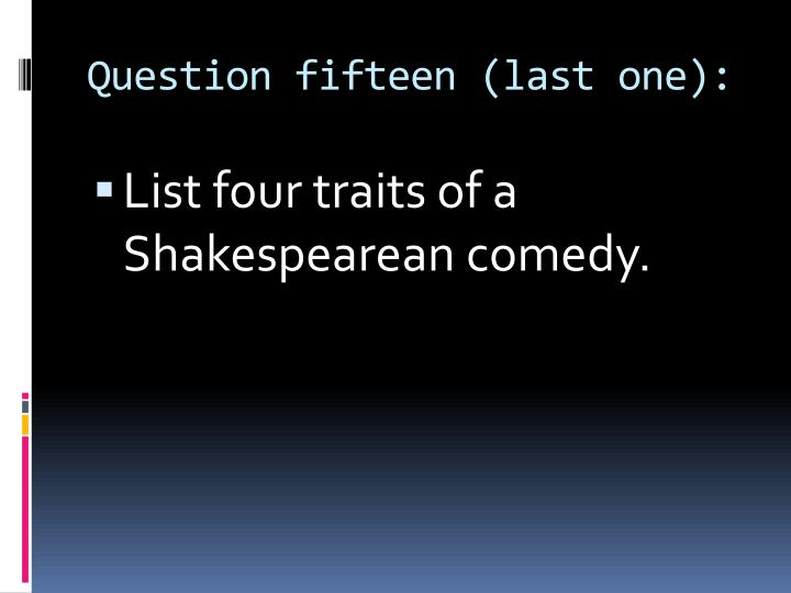 Question fifteen (last one):