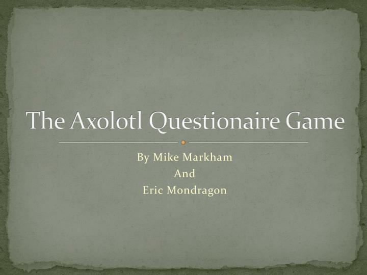 the axolotl questionaire game